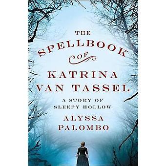 The Spellbook of Katrina Van Tassel - A Story of Sleepy Hollow by The