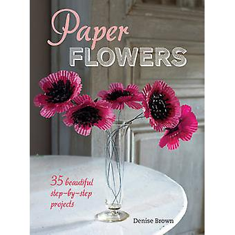 Paper Flowers - 35 Beautiful Step-by-Step Projects by Denise Brown - 9
