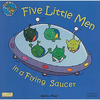 Five Little Men in a Flying Saucer by Dan Crisp - 9781846430077 Book