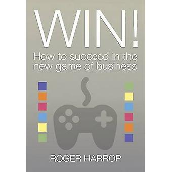 Win! - How to Succeed in the New Game of Business by Roger Harrop - 97