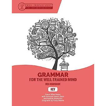 Grammar for the Well-Trained Mind Key to Red Wor - A Complete Course