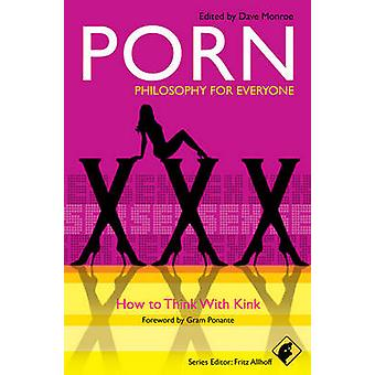 Porn - Philosophy for Everyone - How to Think with Kink by Dave Monroe