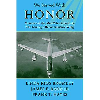 We Served With Honor - Memoirs of the Men Who Served the 91st Strategi
