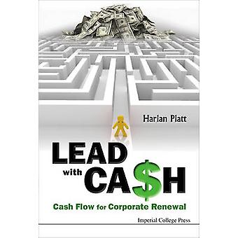 Lead with Cash - Cash Flow for Corporate Renewal by Harlan Platt - 978