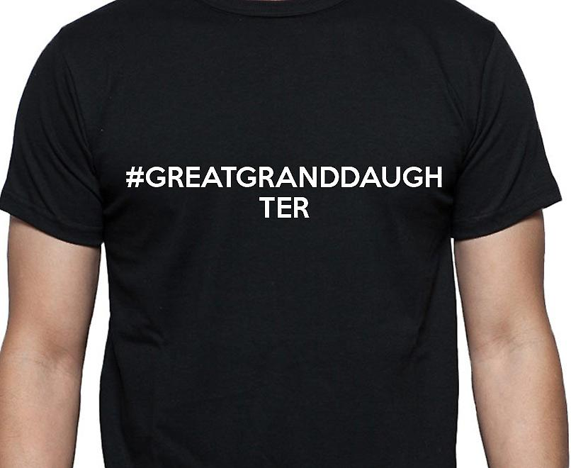 #Greatgranddaughter Hashag Greatgranddaughter Black Hand Printed T shirt