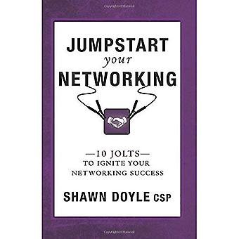 Jumpstart Your Networking: 10 Jolts to Ignite Your Networking Success
