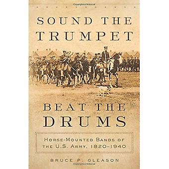 Ljud Trumpet, slå trummor: häst-monterad band av den amerikanska armén, 1820-1940