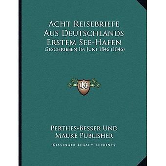 Acht Reisebriefe Aus Deutschlands Erstem se-Hafen: Geschrieben Im Juni 1846 (1846)