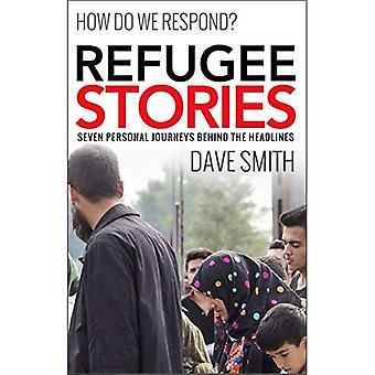 Refugee Stories: Seven personal journeys behind the headlines