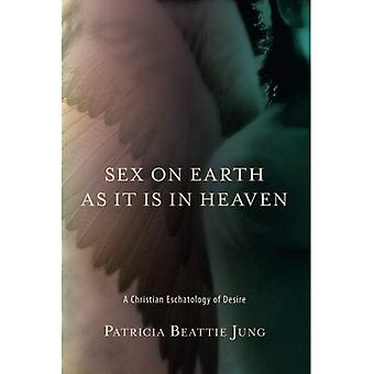 Sex on Earth as It Is in� Heaven: A Christian Eschatology of Desire