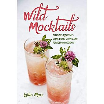 Wild Mocktails: Delicious Mocktails Using Home-Grown and Foraged Ingredients