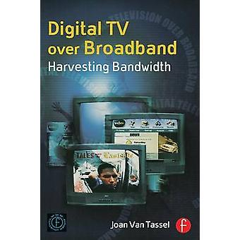Digital TV Over Broadband Harvesting Bandwidth by Van Tassel & Joan