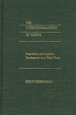 The Internationalization of Capital Imperialism and Capitalist DevelopHommest on a World Scale by Berberoglu & Berch