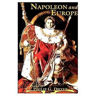 Napoleon and Europe by Dwyer & Philip G.