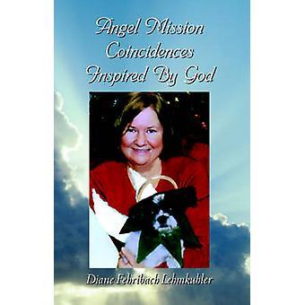 Angel Mission Coincidences Inspired by God by Lehmkuhler & Diane