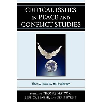 Critical Issues in Peace and Conflict Studies Theory Practice and Pedagogy by Senehi & Jessica