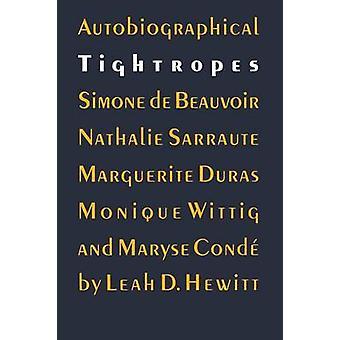 Autobiographical Tightropes Simone de Beauvoir Nathalie Sarraute Marguerite Duras Monique Wittig and Maryse Conde by Hewitt & Leah D.