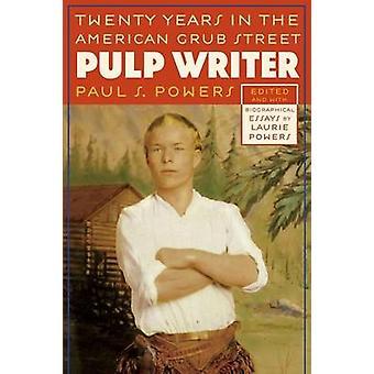 Pulp Writer Twenty Years in the American Grub Street by Powers & Paul S.