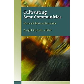 Cultivating Sent Communities Missional Spiritual Formation by Zscheile & Dwight