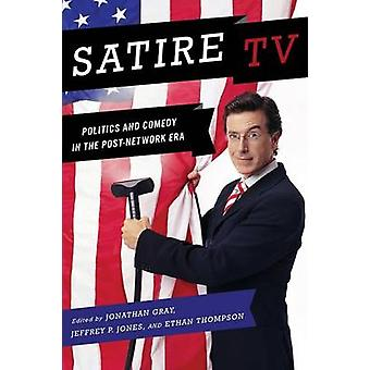 Satire TV Politics and Comedy in the PostNetwork Era by Gray & Jonathan