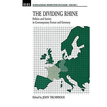 Dividing Rhine Politics and Society in Contemporary France and Germany by Trumpbour & Jack
