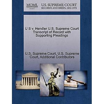 U S v. Hendler U.S. Supreme Court Transcript of Record with Supporting Pleadings by U.S. Supreme Court