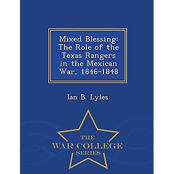 Mixed Blessing The Role of the Texas Rangers in the Mexican War 18461848  War College Series by Lyles & Ian B.