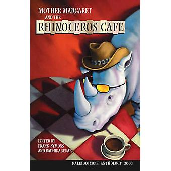 Mother Margaret and the Rhinoceros Cafe 2003 Canadian CrossCultural Stories by Symons & F. S.