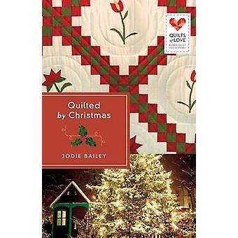 Quilted by Christmas Quilts of Love Series by Bailey & Jodie