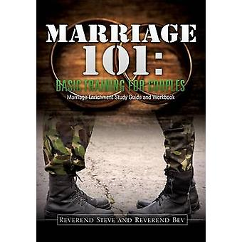 Marriage 101 Basic Training for Couples by Steve & Reverend