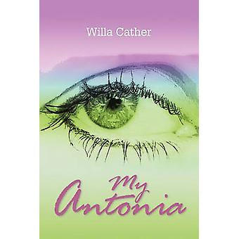 My Antonia by Cather & Willa