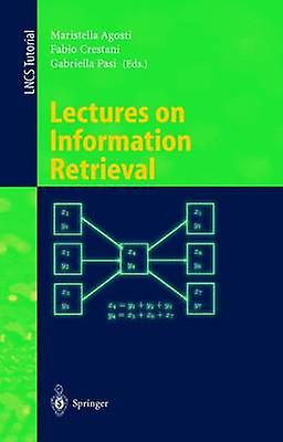 Lectures on Information Retrieval  Third European SummerSchool ESSIR 2000 Varenna  September 1115 2000. Revised Lectures by Agosti & Maristella