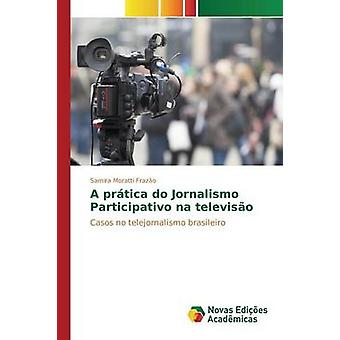 A prtica do Jornalismo Participativo na televiso by Moratti Frazo Samira