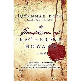 The Confession of Katherine Howard by Suzannah Dunn - 9780062011473 B