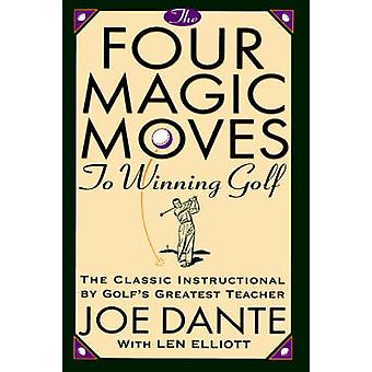 The Four Magic Moves to Winning Golf by Joe Dante - Len Elliott - 978
