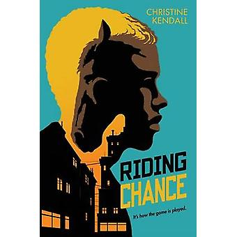Riding Chance by Christine Kendall - 9780545924047 Book