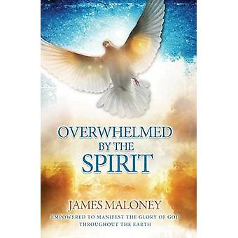 Overwhelmed by the Spirit - Empowered to Manifest the Glory of God Thr