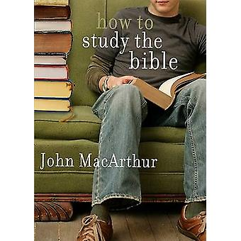 How to Study the Bible by John F MacArthur - 9780802453037 Book