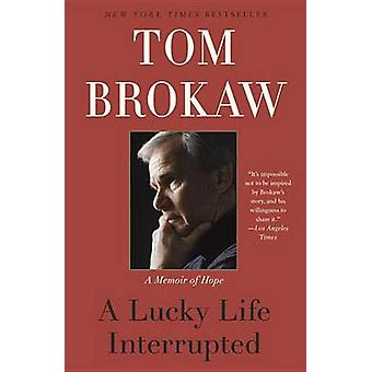 Lucky Life Interrupted - A Memoir of Hope by Tom Brokaw - 978081298208