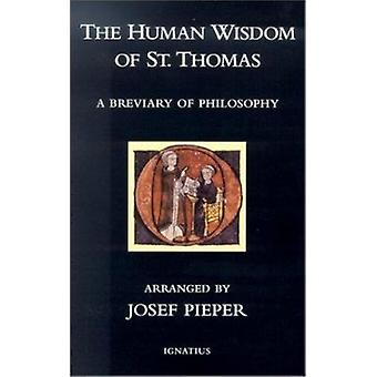 The Human Wisdom of St. Thomas - A Breviary of Philosophy from the Wor