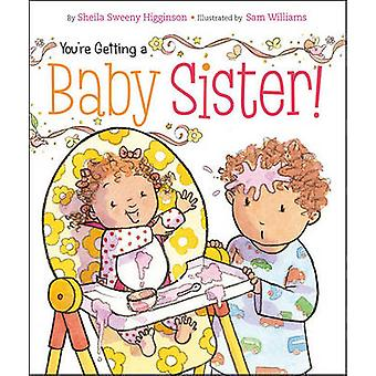 You're Getting a Baby Sister! by Sheila Sweeny Higginson - Sam Willia