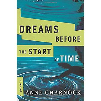 Dreams Before the Start of Time by Anne Charnock - 9781503934726 Book