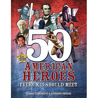 50 American Heroes Every Kid Should Meet (2nd Revised Edition) by Den