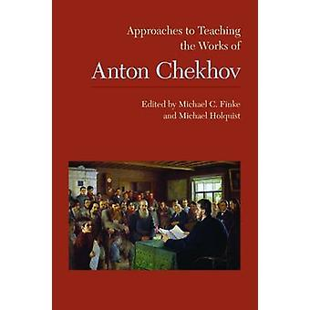 Approaches to Teaching the Works of Anton Chekhov by Michael C. Finke
