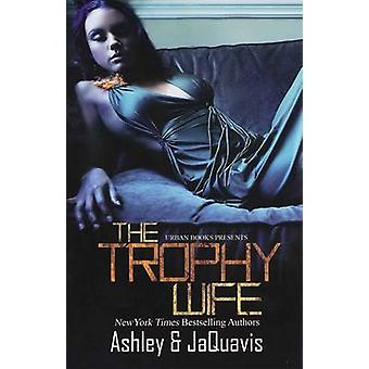 The Trophy Wife by Jaquavis - Ashley - 9781601625939 Book