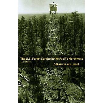 The U.S. Forest Service in the Pacific Northwest - A History by Gerald