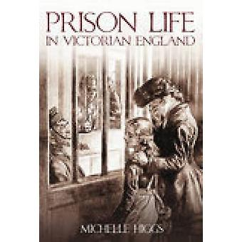Prison Life in Victorian England by Michelle Higgs - 9780752442556 Bo