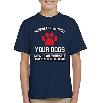 Imagine Life Without Your Dogs Kid's T-Shirt