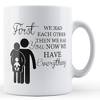 First We Had Each Other Then We Had You - Printed Mug