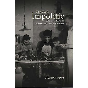 The Body Impolitic - Artisans and Artifice in the Global Hierarchy of